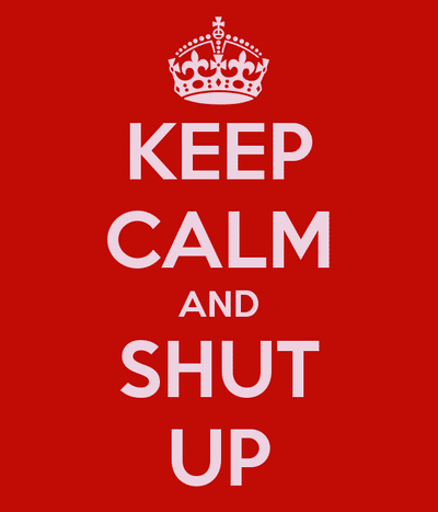 keep-calm-and-shut-up